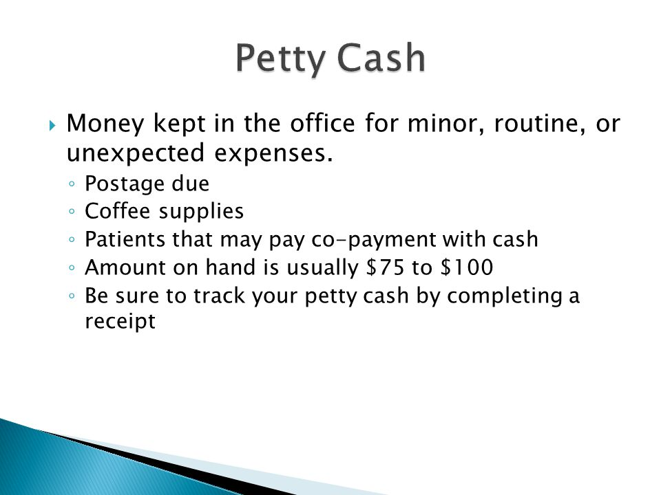 Petty Cash Money kept in the office for minor, routine, or unexpected expenses. Postage due. Coffee supplies.