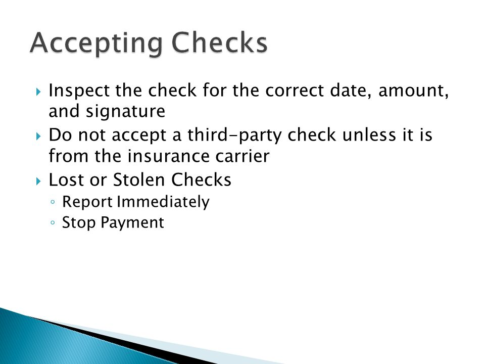 Accepting Checks Inspect the check for the correct date, amount, and signature.
