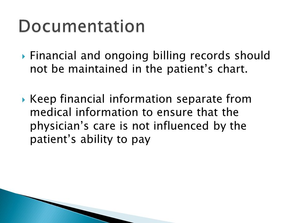 Documentation Financial and ongoing billing records should not be maintained in the patient's chart.