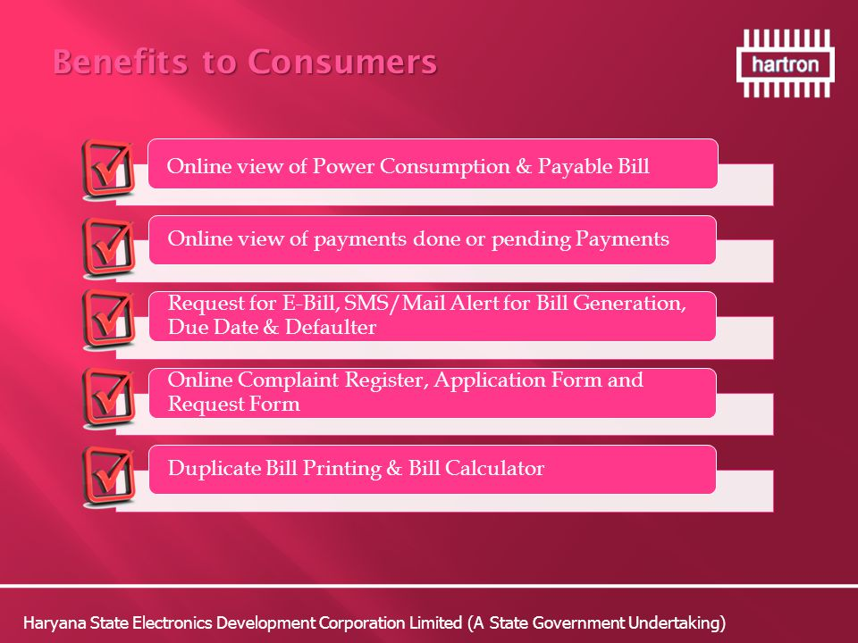 Benefits to Consumers Online view of Power Consumption & Payable Bill. Online view of payments done or pending Payments.