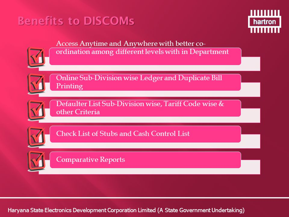 Benefits to DISCOMs Access Anytime and Anywhere with better co-ordination among different levels with in Department.