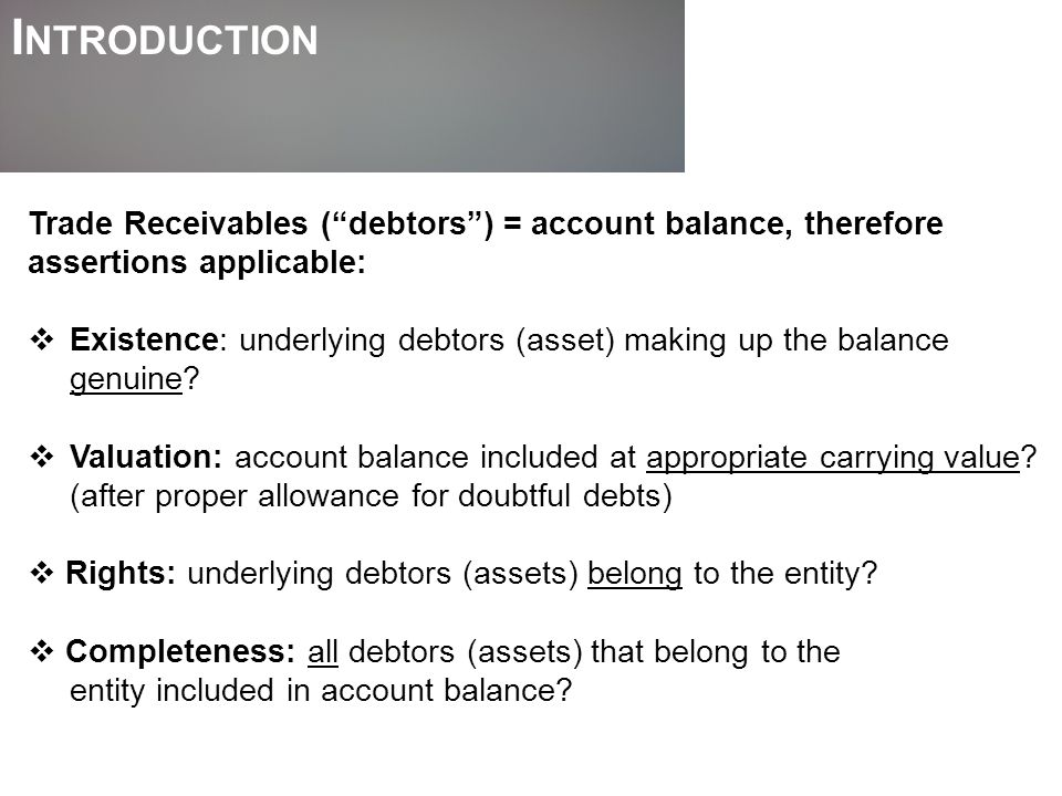 Introduction Trade Receivables ( debtors ) = account balance, therefore. assertions applicable: