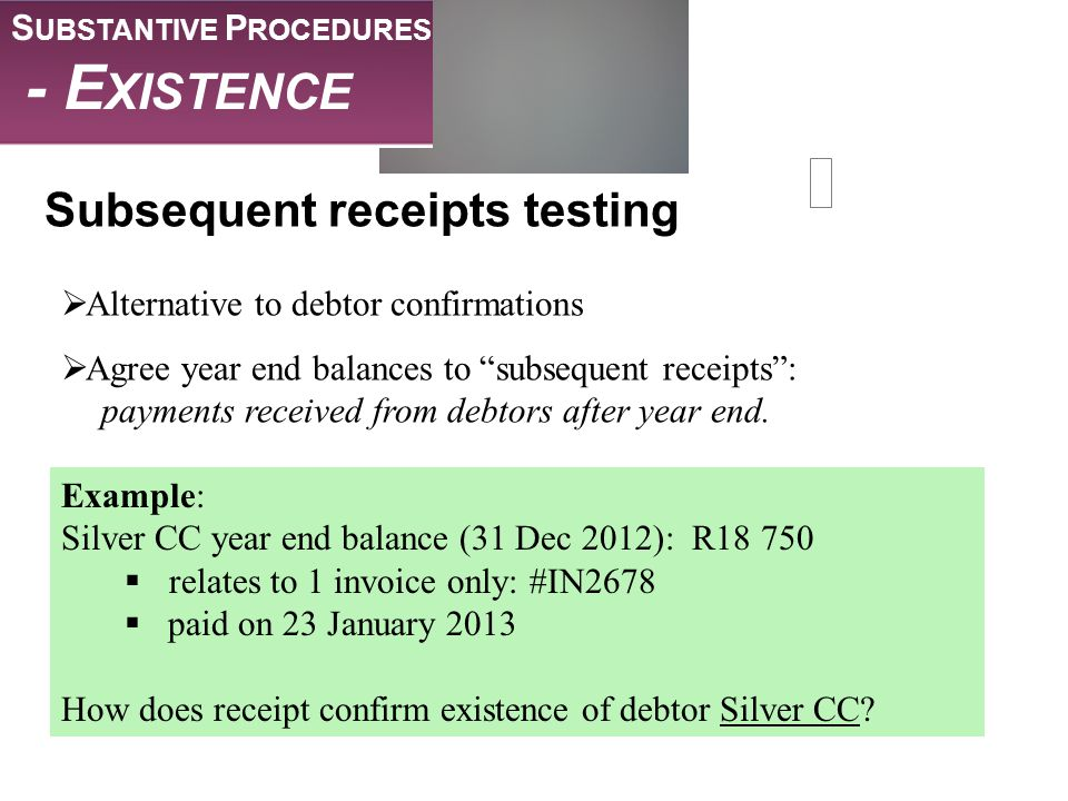 - Existence Subsequent receipts testing Substantive Procedures