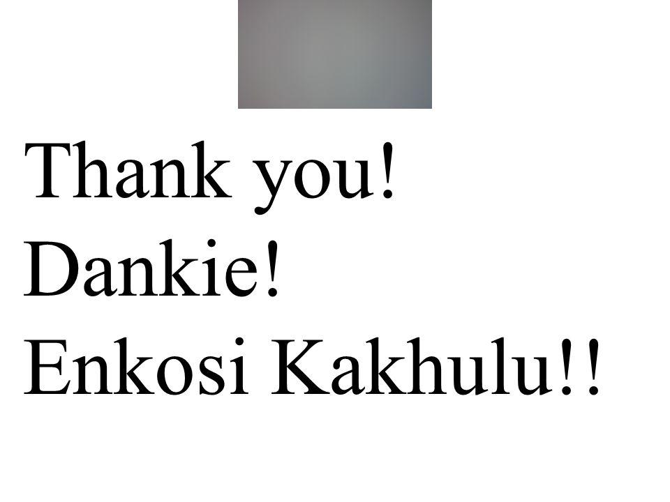 END Thank you! Dankie! Enkosi Kakhulu!!