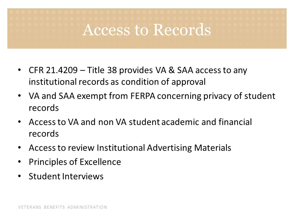 Access to Records CFR 21.4209 – Title 38 provides VA & SAA access to any institutional records as condition of approval.