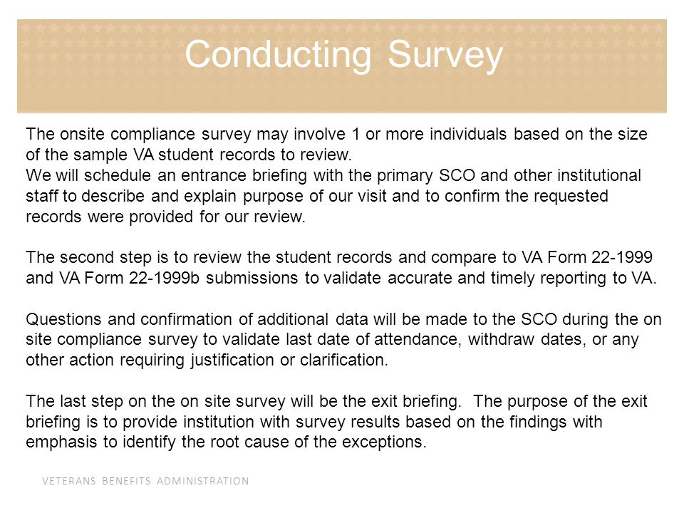 Conducting Survey The onsite compliance survey may involve 1 or more individuals based on the size of the sample VA student records to review.