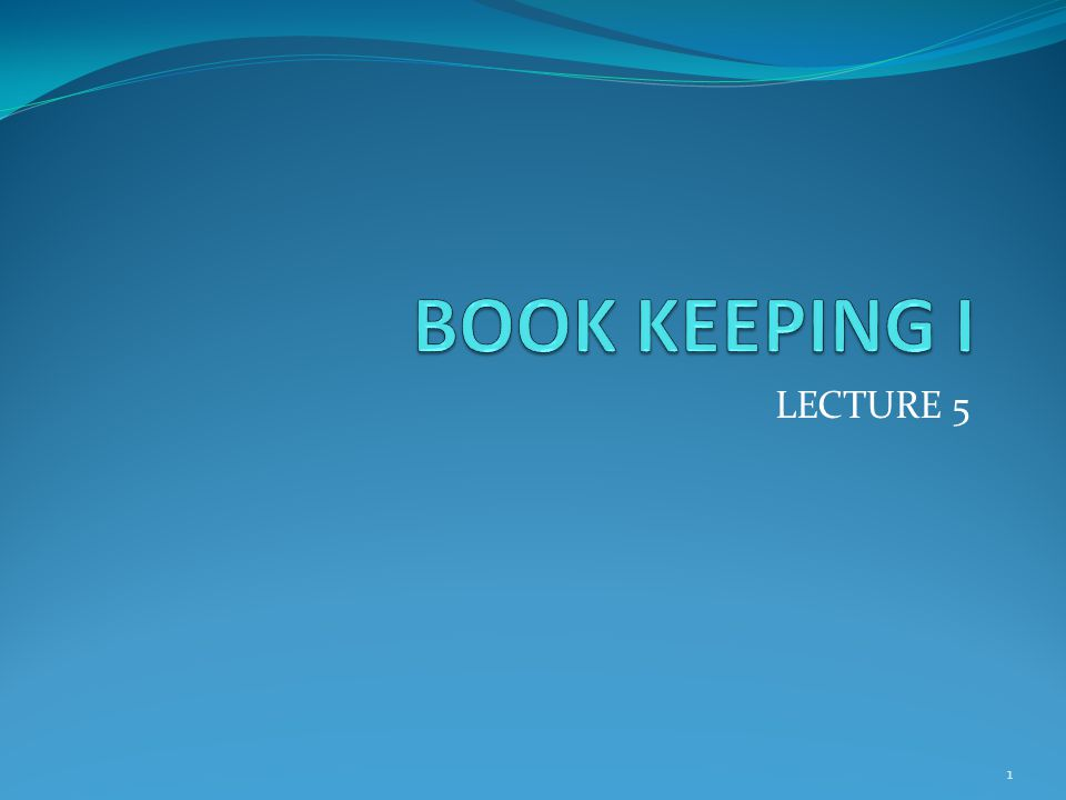 BOOK KEEPING I LECTURE 5