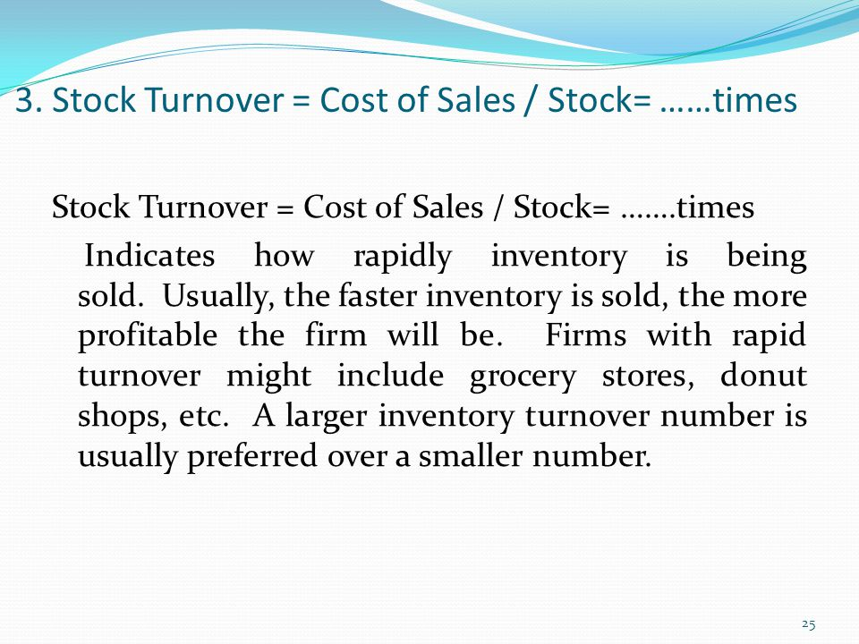 3. Stock Turnover = Cost of Sales / Stock= ……times