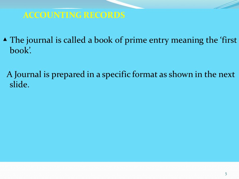 ACCOUNTING RECORDS ▲ The journal is called a book of prime entry meaning the 'first book'.