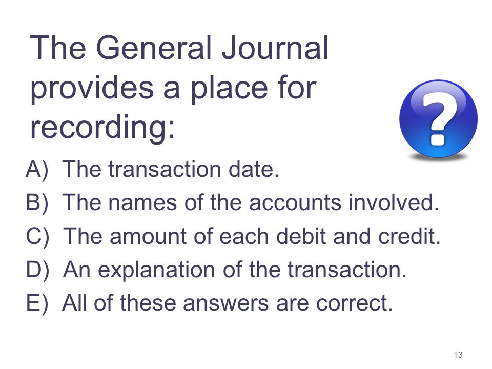 The General Journal provides a place for recording: