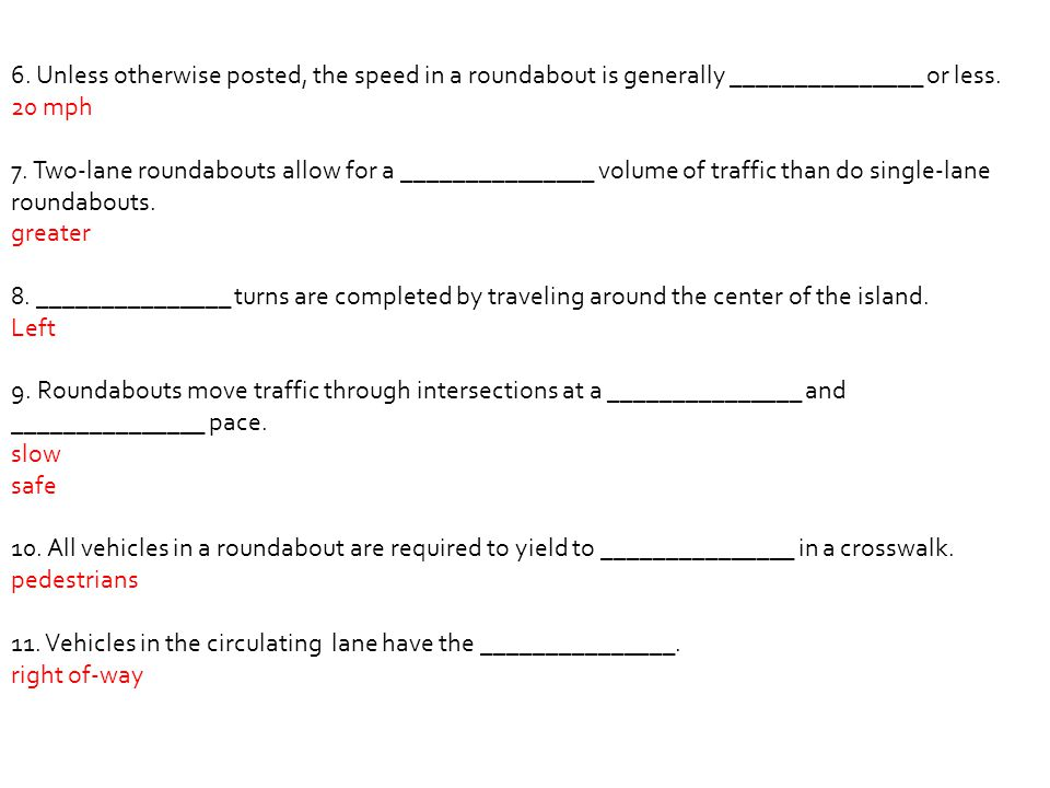 6. Unless otherwise posted, the speed in a roundabout is generally _______________ or less.