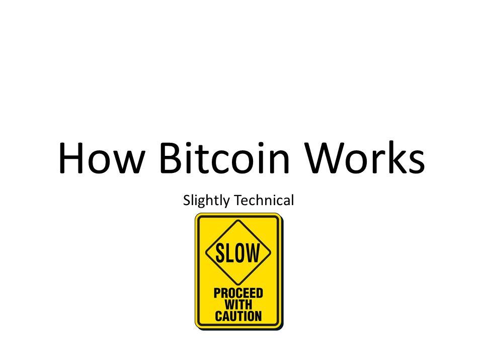 How Bitcoin Works Slightly Technical