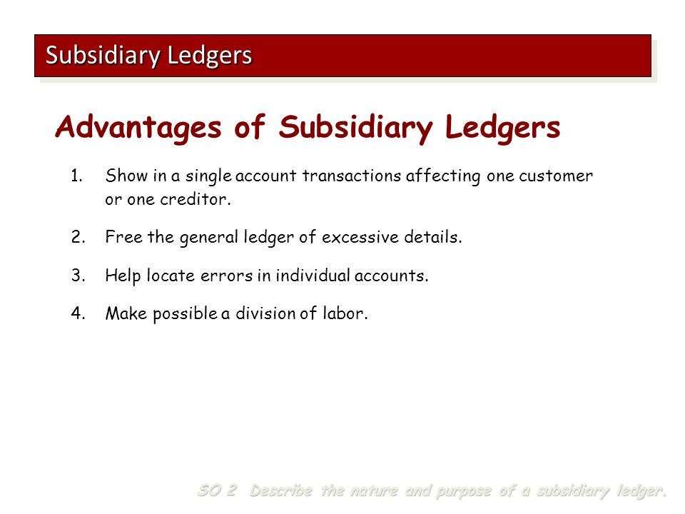 Advantages of Subsidiary Ledgers