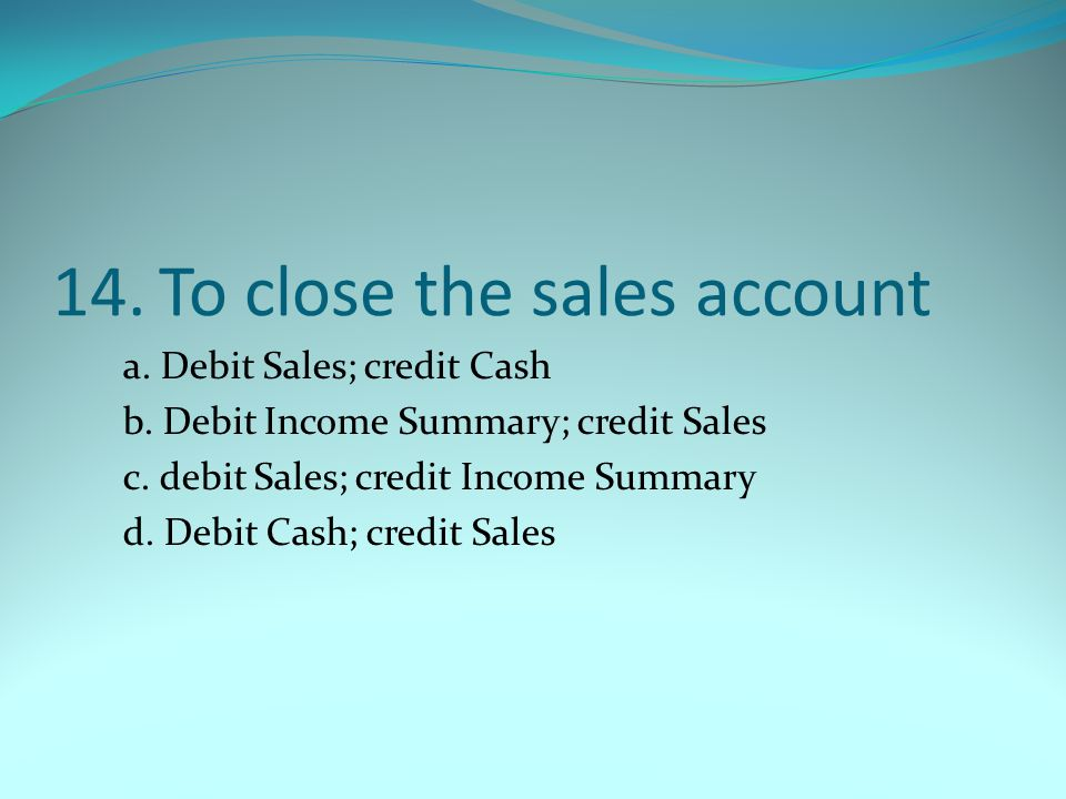 14. To close the sales account