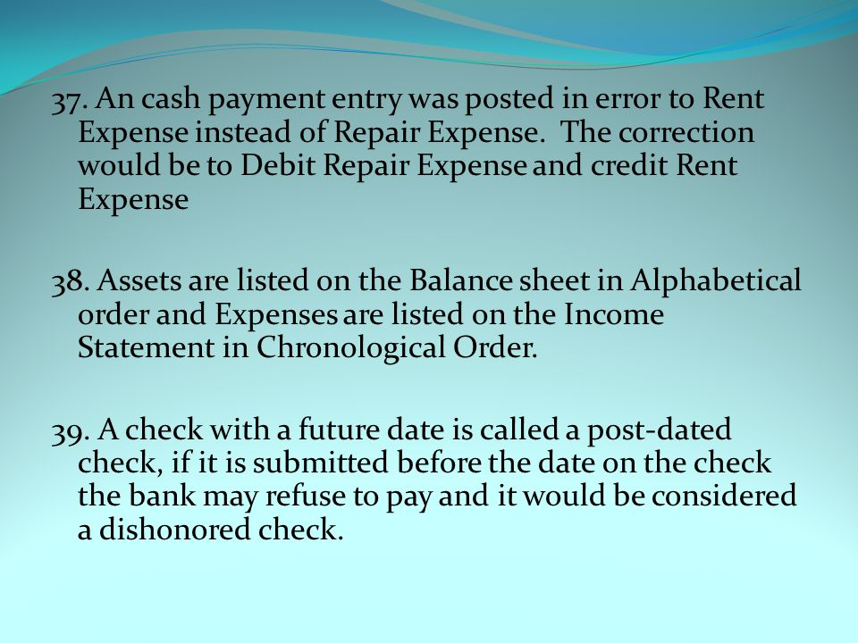 37. An cash payment entry was posted in error to Rent Expense instead of Repair Expense.