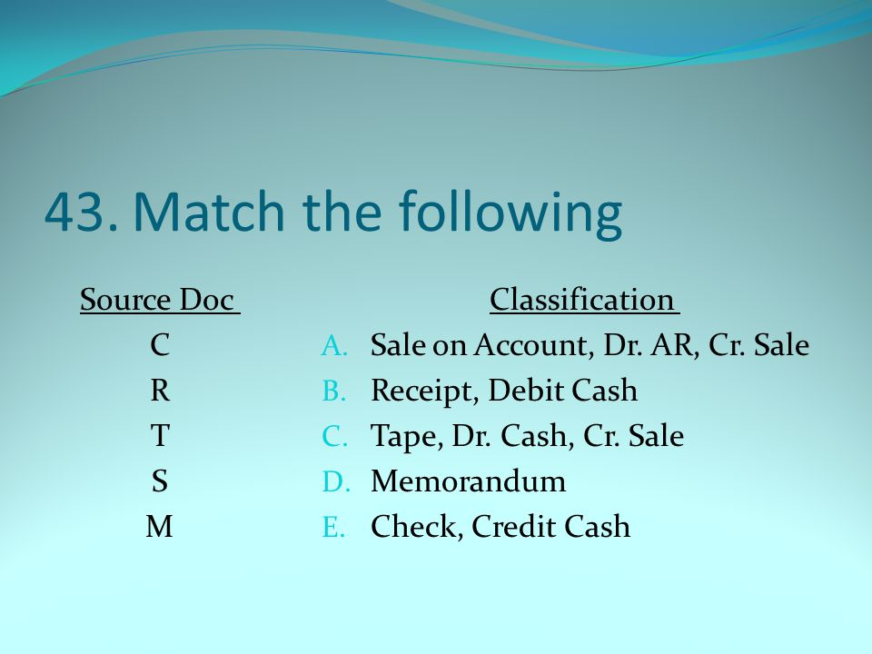 43. Match the following Source Doc C R T S M Classification