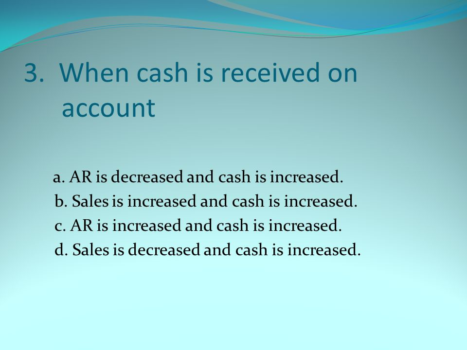 3. When cash is received on account
