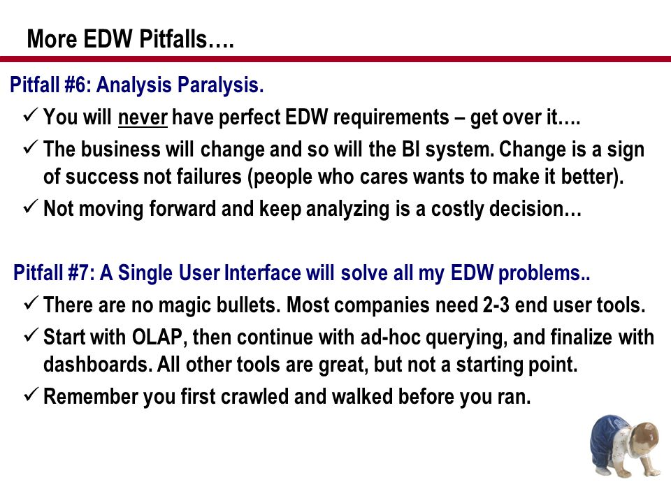 More EDW Pitfalls…. Pitfall #6: Analysis Paralysis.