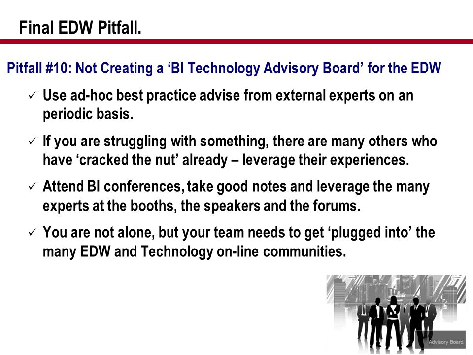 Final EDW Pitfall. Pitfall #10: Not Creating a 'BI Technology Advisory Board' for the EDW.