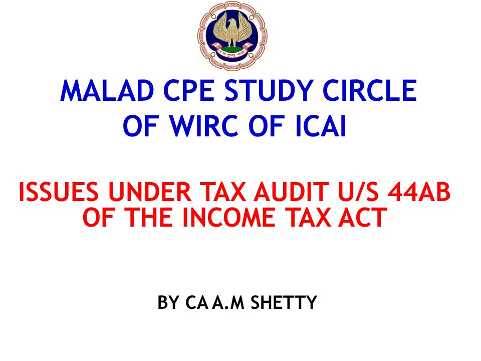 ISSUES UNDER TAX AUDIT U/S 44AB OF THE INCOME TAX ACT