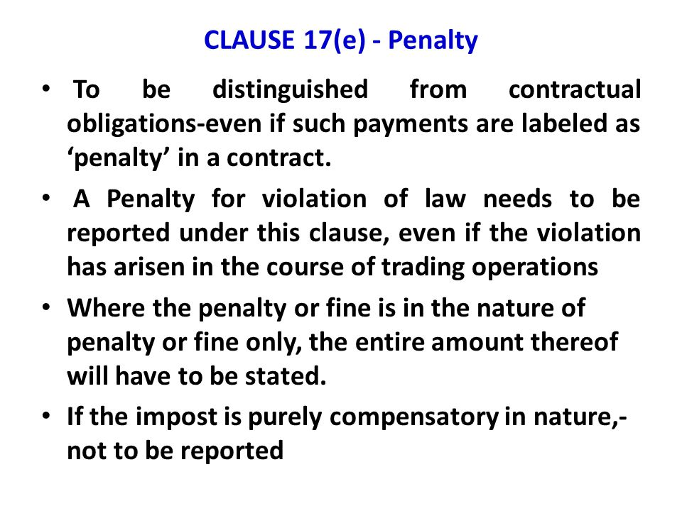 CLAUSE 17(e) - Penalty To be distinguished from contractual obligations-even if such payments are labeled as 'penalty' in a contract.