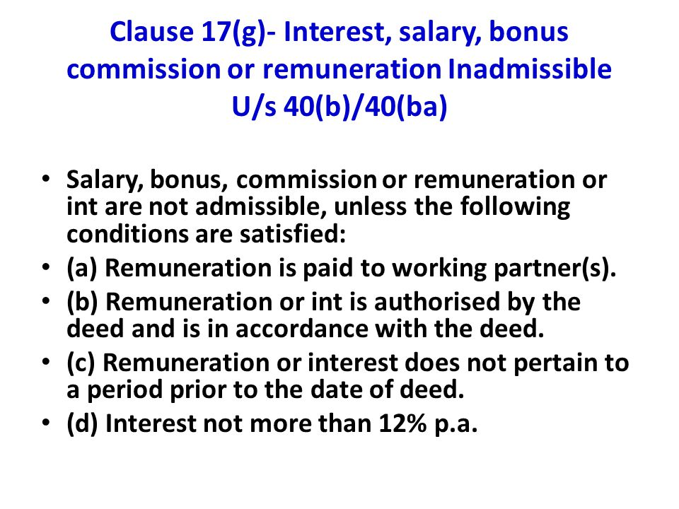 Clause 17(g)- Interest, salary, bonus commission or remuneration Inadmissible U/s 40(b)/40(ba)