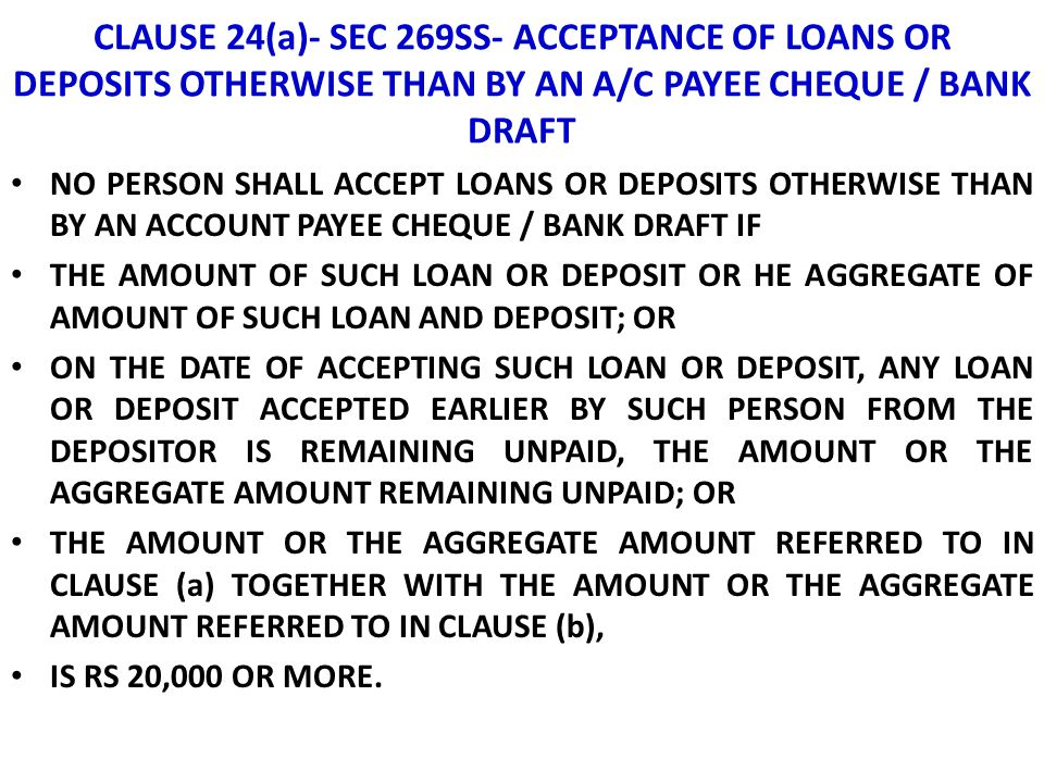 CLAUSE 24(a)- SEC 269SS- ACCEPTANCE OF LOANS OR DEPOSITS OTHERWISE THAN BY AN A/C PAYEE CHEQUE / BANK DRAFT