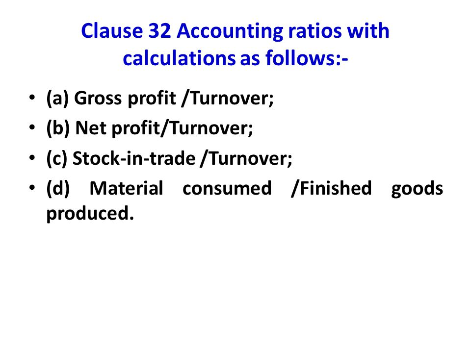 Clause 32 Accounting ratios with calculations as follows:-