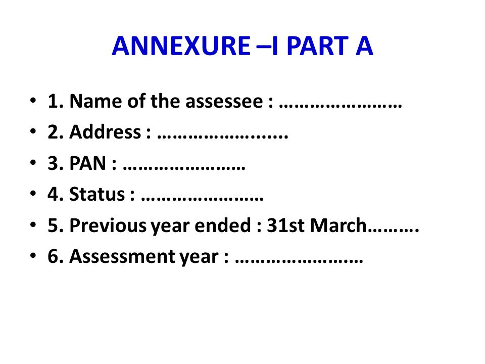 ANNEXURE –I PART A 1. Name of the assessee : ……………………