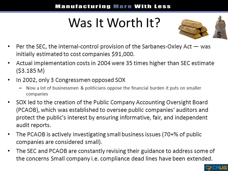 Was It Worth It Per the SEC, the internal-control provision of the Sarbanes-Oxley Act — was initially estimated to cost companies $91,000.