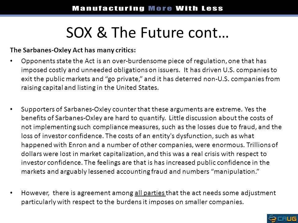 SOX & The Future cont… The Sarbanes-Oxley Act has many critics: