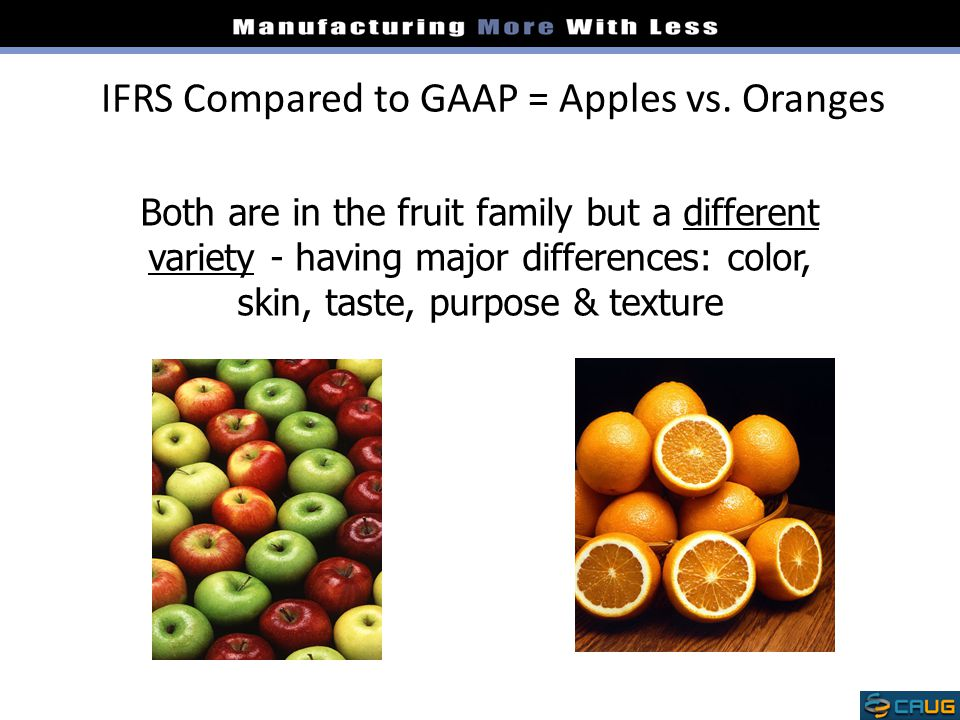 IFRS Compared to GAAP = Apples vs. Oranges