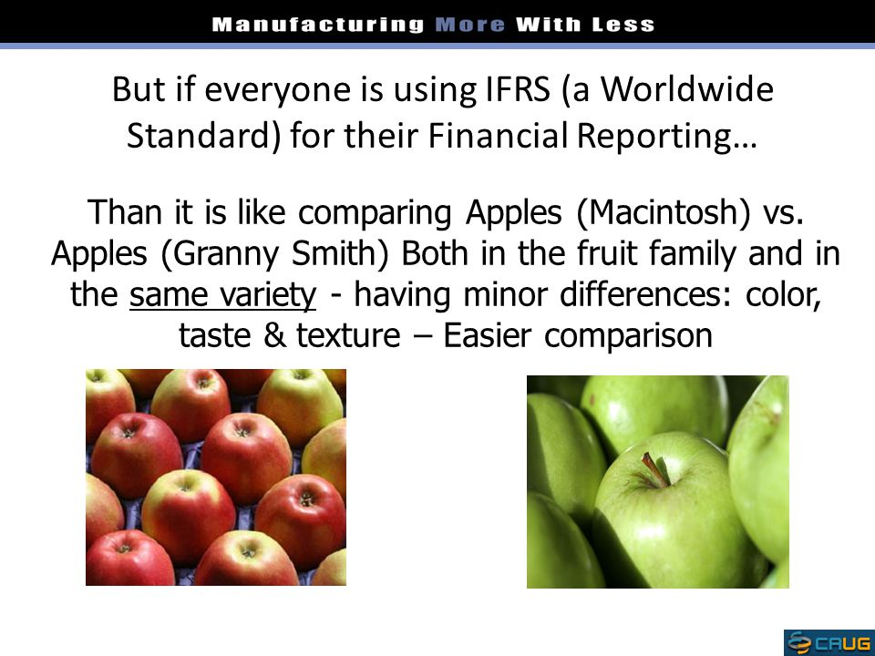 But if everyone is using IFRS (a Worldwide Standard) for their Financial Reporting…