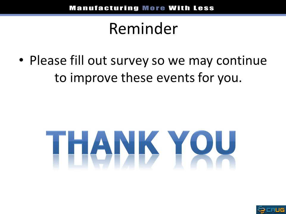 Reminder Please fill out survey so we may continue to improve these events for you. Thank You