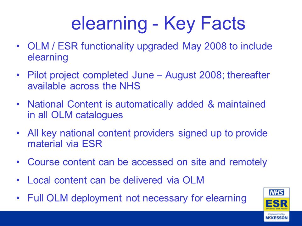 elearning - Key Facts OLM / ESR functionality upgraded May 2008 to include elearning.