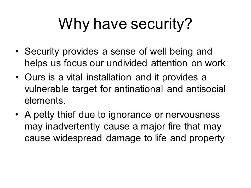 Why have security Security provides a sense of well being and helps us focus our undivided attention on work.