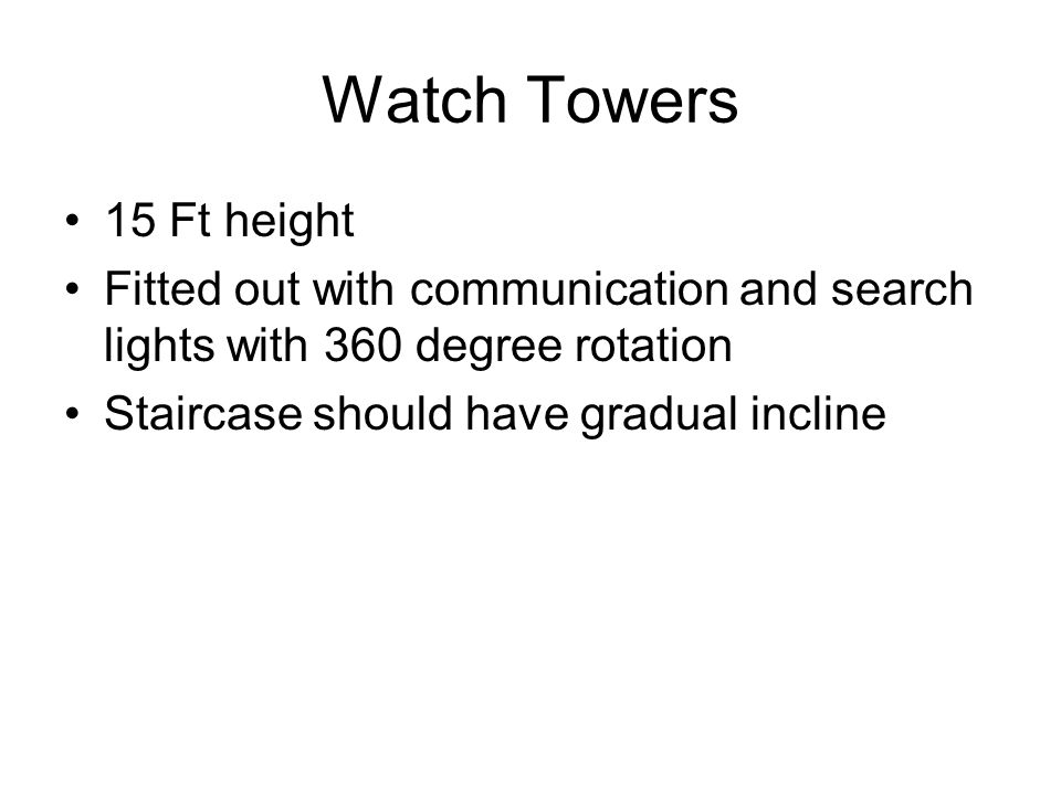 Watch Towers 15 Ft height. Fitted out with communication and search lights with 360 degree rotation.