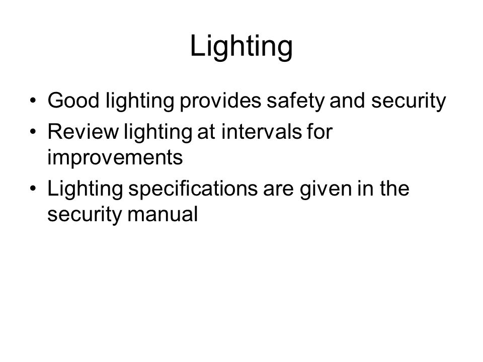 Lighting Good lighting provides safety and security