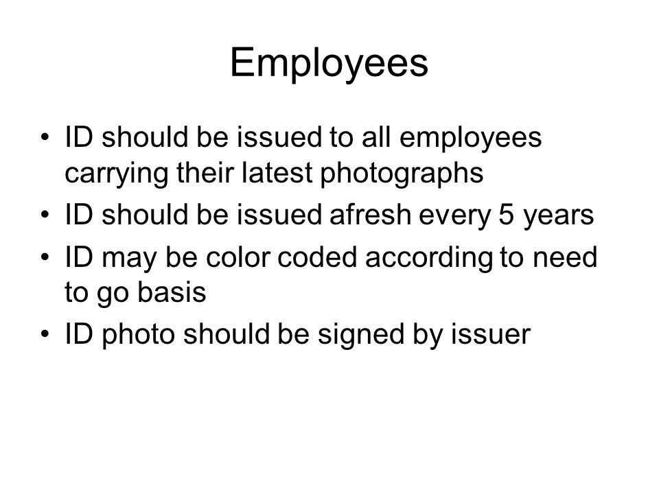 Employees ID should be issued to all employees carrying their latest photographs. ID should be issued afresh every 5 years.