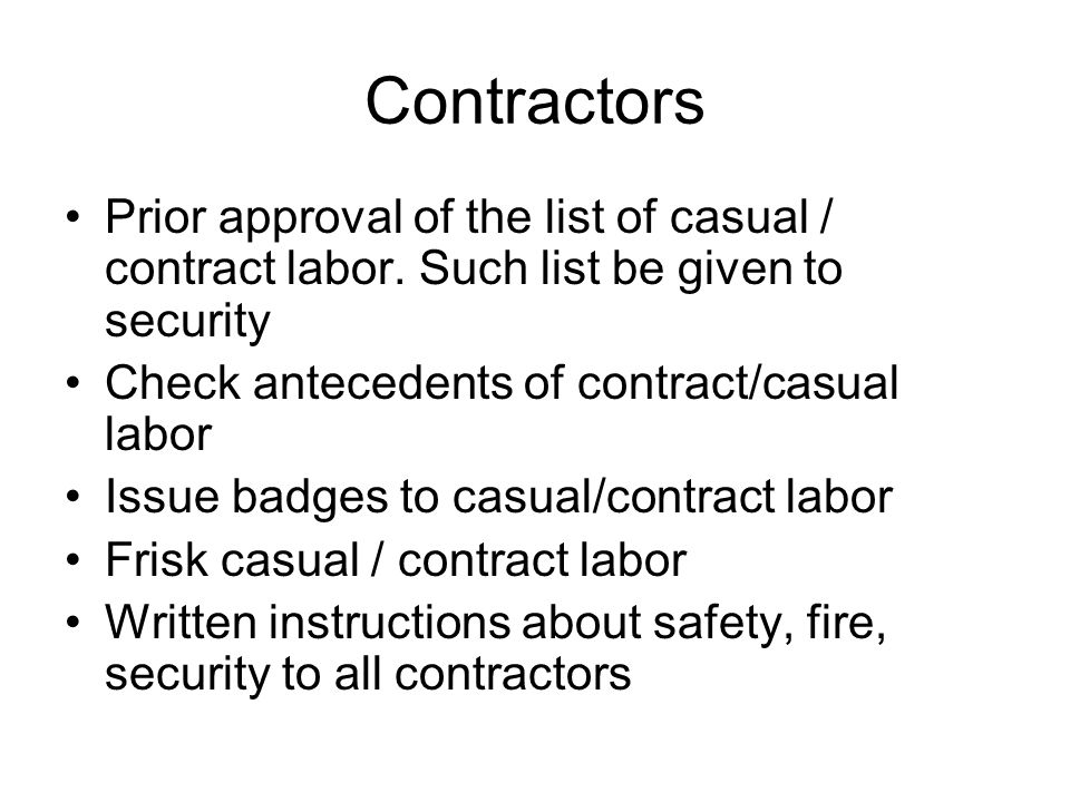 Contractors Prior approval of the list of casual / contract labor. Such list be given to security. Check antecedents of contract/casual labor.