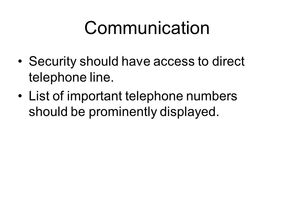 Communication Security should have access to direct telephone line.
