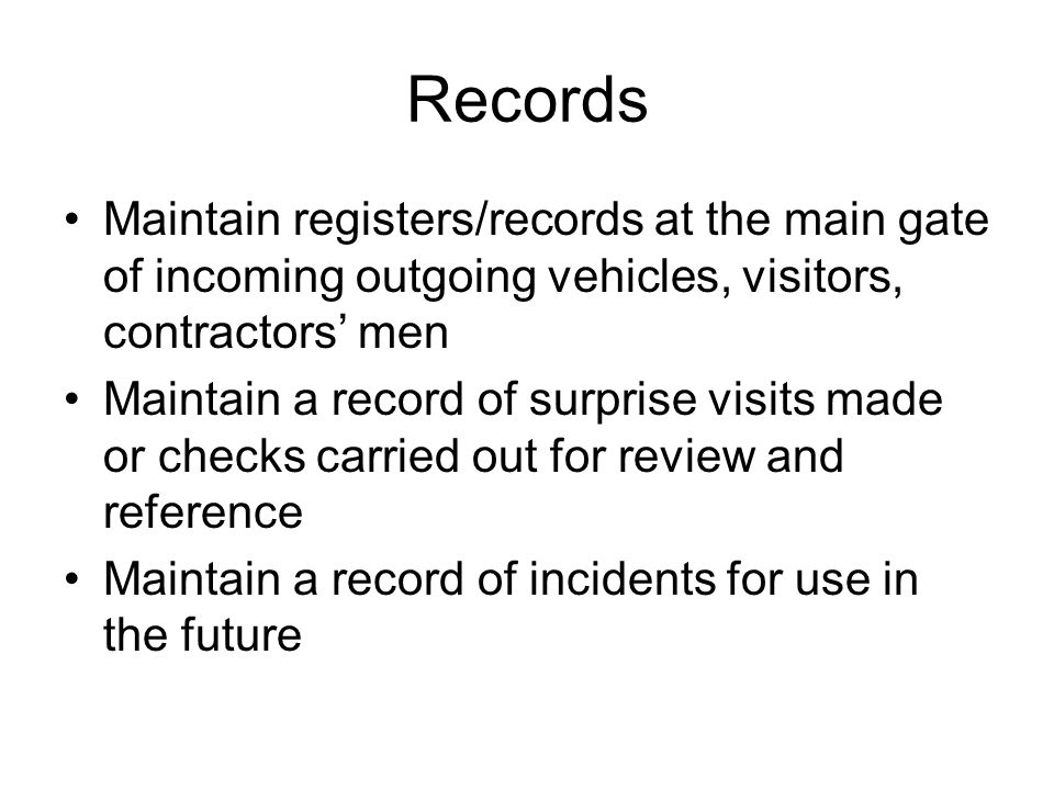 Records Maintain registers/records at the main gate of incoming outgoing vehicles, visitors, contractors' men.