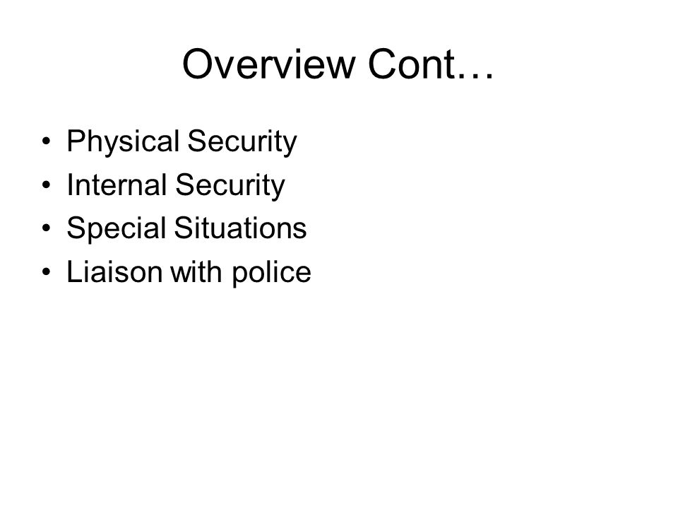 Overview Cont… Physical Security Internal Security Special Situations