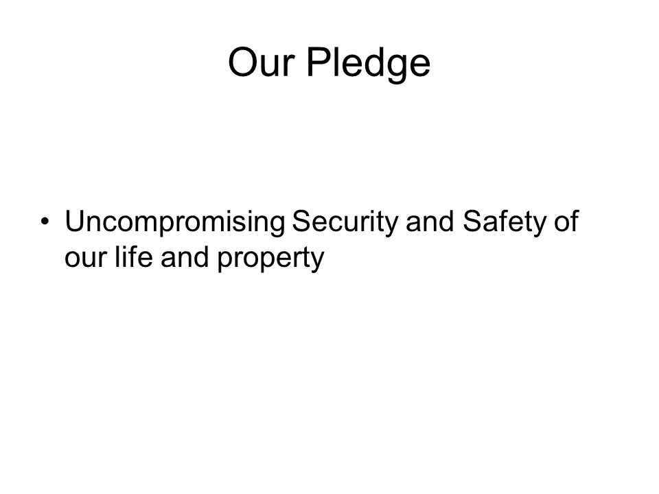 Our Pledge Uncompromising Security and Safety of our life and property