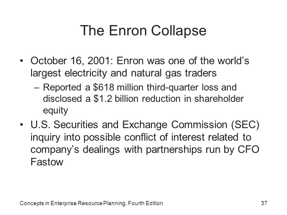 The Enron Collapse October 16, 2001: Enron was one of the world's largest electricity and natural gas traders.