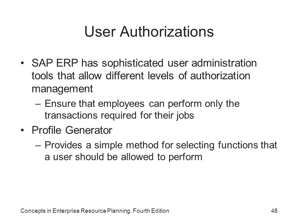 User Authorizations SAP ERP has sophisticated user administration tools that allow different levels of authorization management.