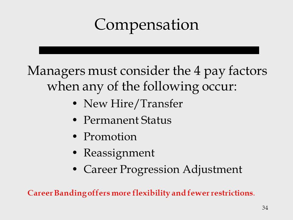 Compensation Managers must consider the 4 pay factors when any of the following occur: New Hire/Transfer.