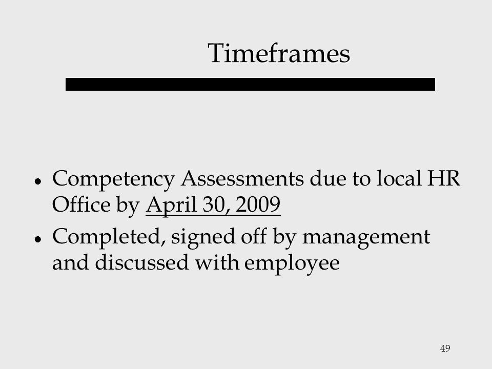 Timeframes Competency Assessments due to local HR Office by April 30, 2009.