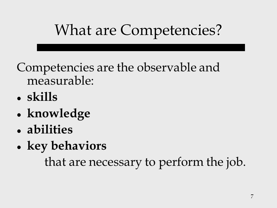What are Competencies Competencies are the observable and measurable: