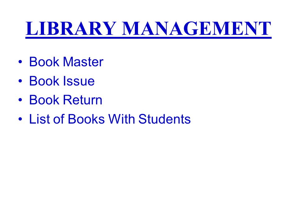 LIBRARY MANAGEMENT Book Master Book Issue Book Return